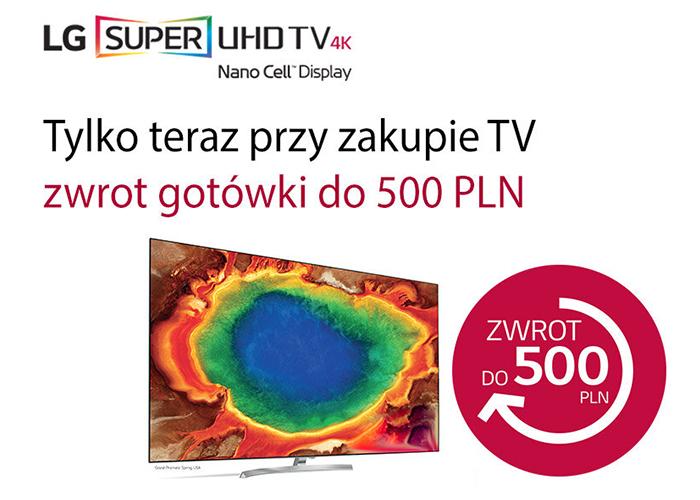 Aż do 500 zł zwrotu gotówki przy zakupie wybranych modeli telewizorów LG!