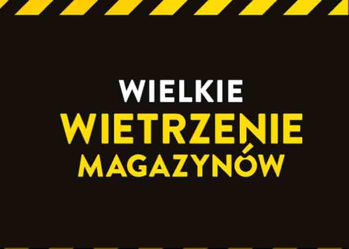 Wielkie Wietrzenie Magazynów!